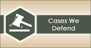 Cases We Defend